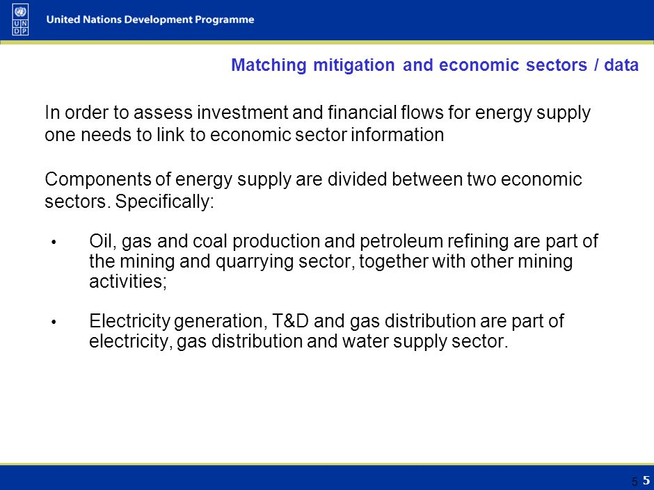 5 5 Matching mitigation and economic sectors / data In order to assess investment and financial flows for energy supply one needs to link to economic sector information Components of energy supply are divided between two economic sectors.