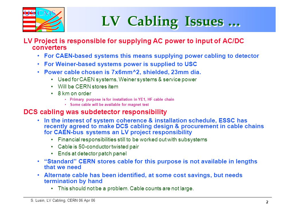 2 S. Lusin, LV Cabling, CERN 06 Apr 06 LV Cabling Issues … LV Project is responsible for supplying AC power to input of AC/DC converters For CAEN-base