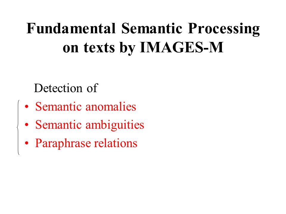 Fundamental Semantic Processing on texts by IMAGES-M Detection of Semantic anomalies Semantic ambiguities Paraphrase relations
