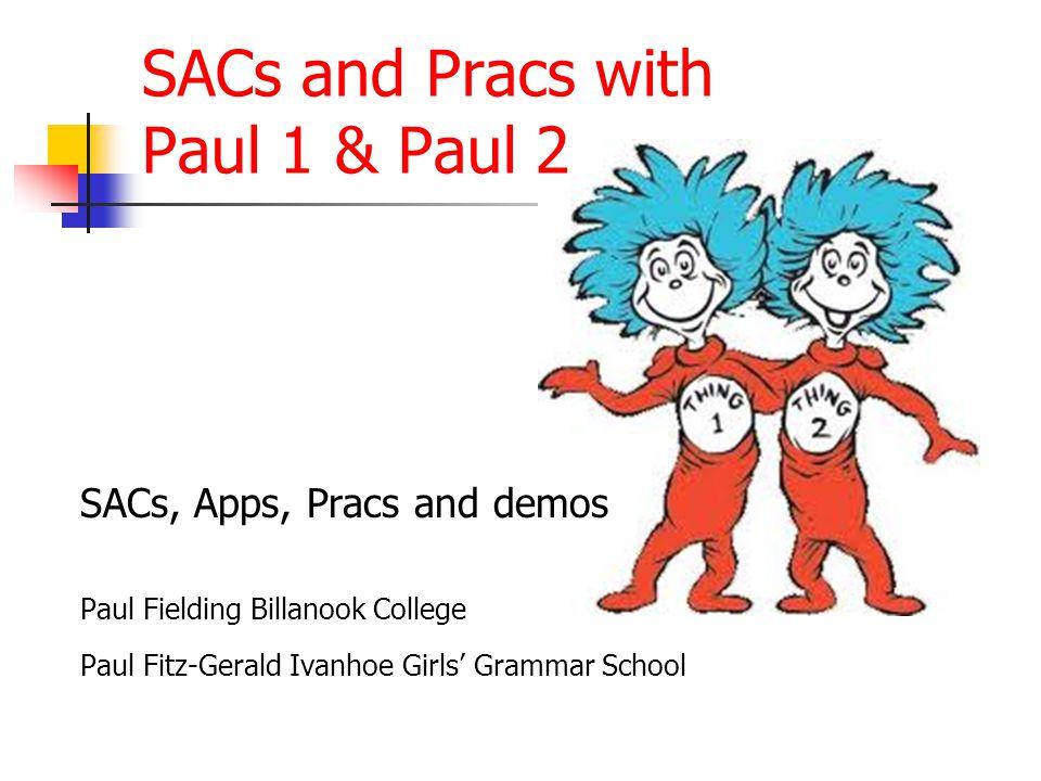 SACs and Pracs with Paul 1 & Paul 2 SACs, Apps, Pracs and demos Paul Fielding Billanook College Paul Fitz-Gerald Ivanhoe Girls' Grammar School