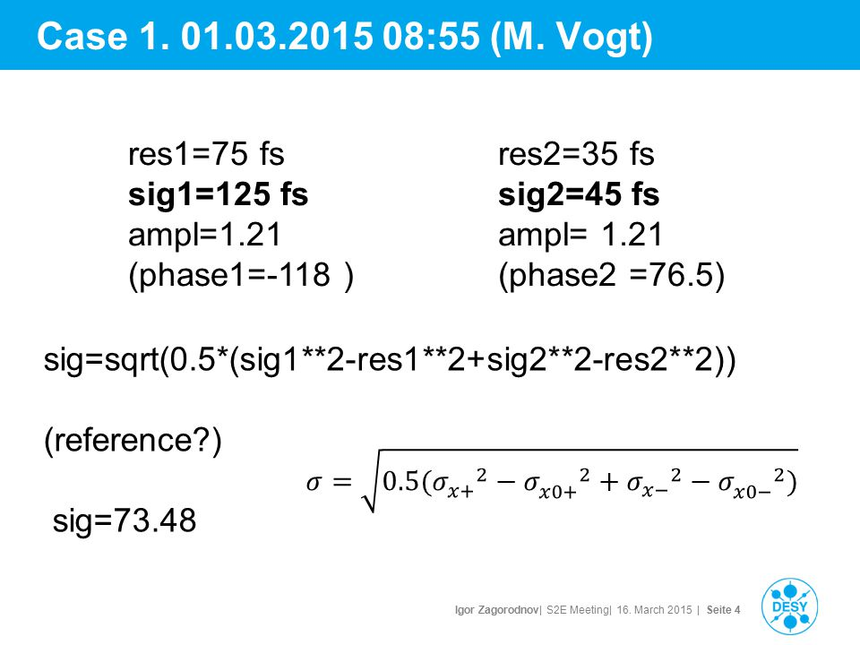 Igor Zagorodnov| S2E Meeting| 16. March 2015 | Seite 4 Case 1. 01.03.2015 08:55 (M. Vogt) sig=sqrt(0.5*(sig1**2-res1**2+sig2**2-res2**2)) (reference?)