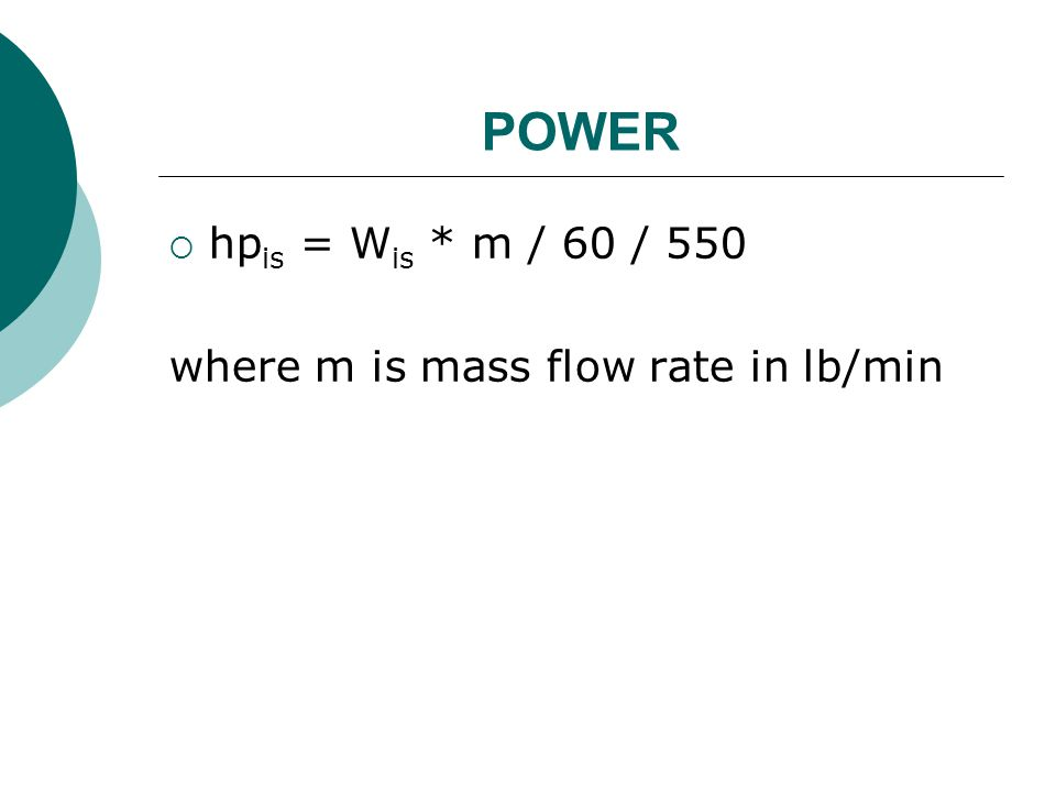 POWER  hp is = W is * m / 60 / 550 where m is mass flow rate in lb/min