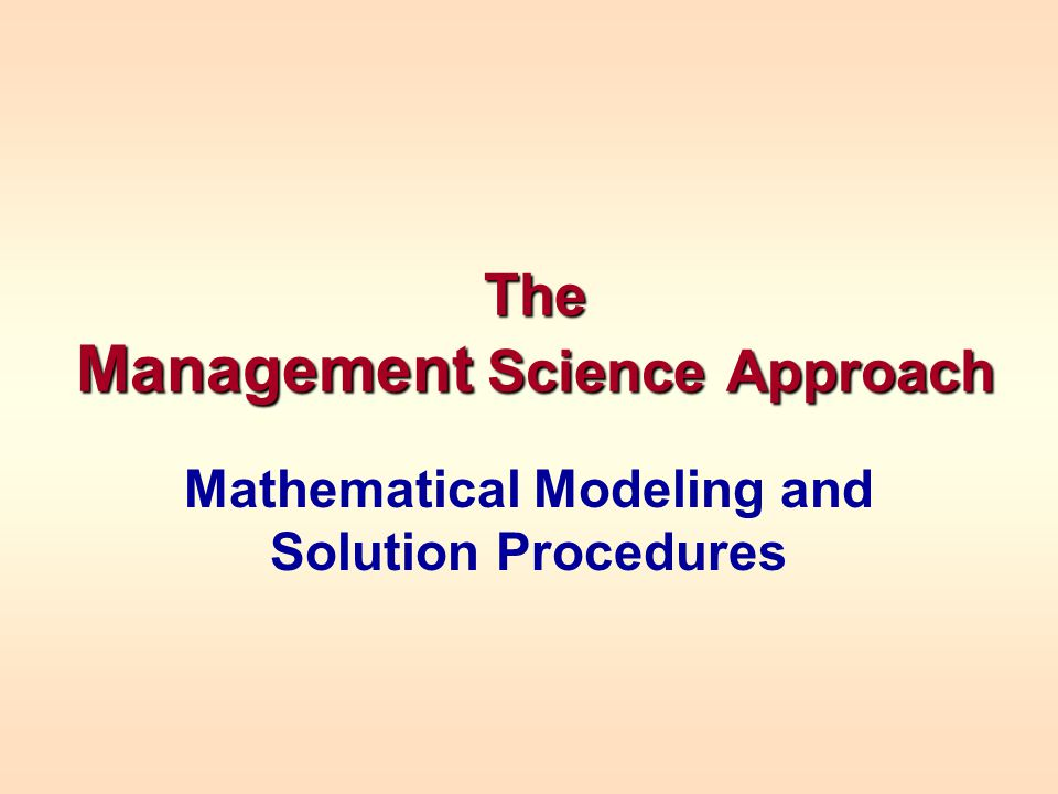 The Management Science Approach Mathematical Modeling and Solution Procedures