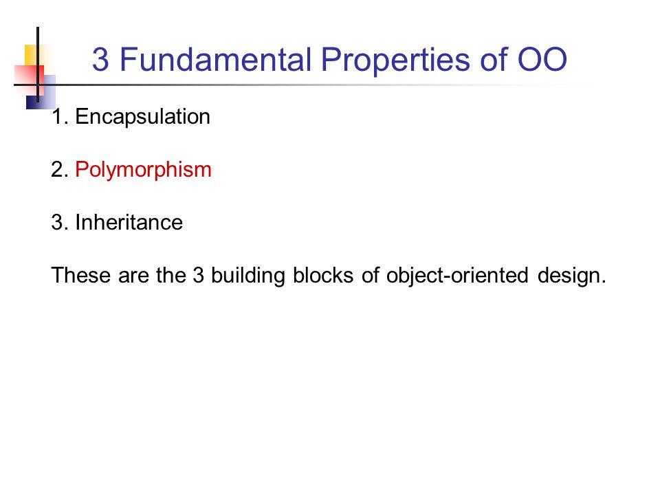3 Fundamental Properties of OO 1. Encapsulation 2.