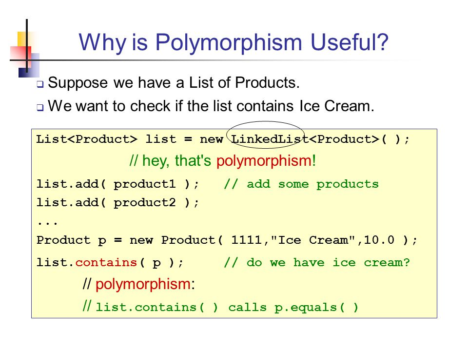 Why is Polymorphism Useful.  Suppose we have a List of Products.