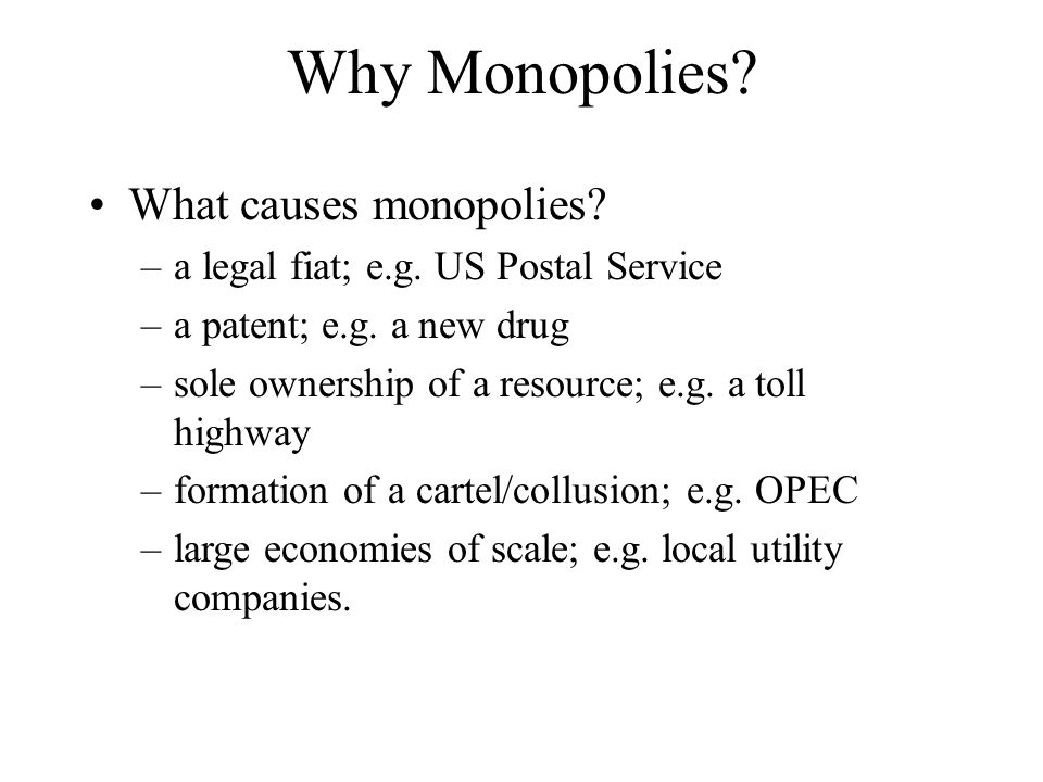 Why Monopolies. What causes monopolies. –a legal fiat; e.g.