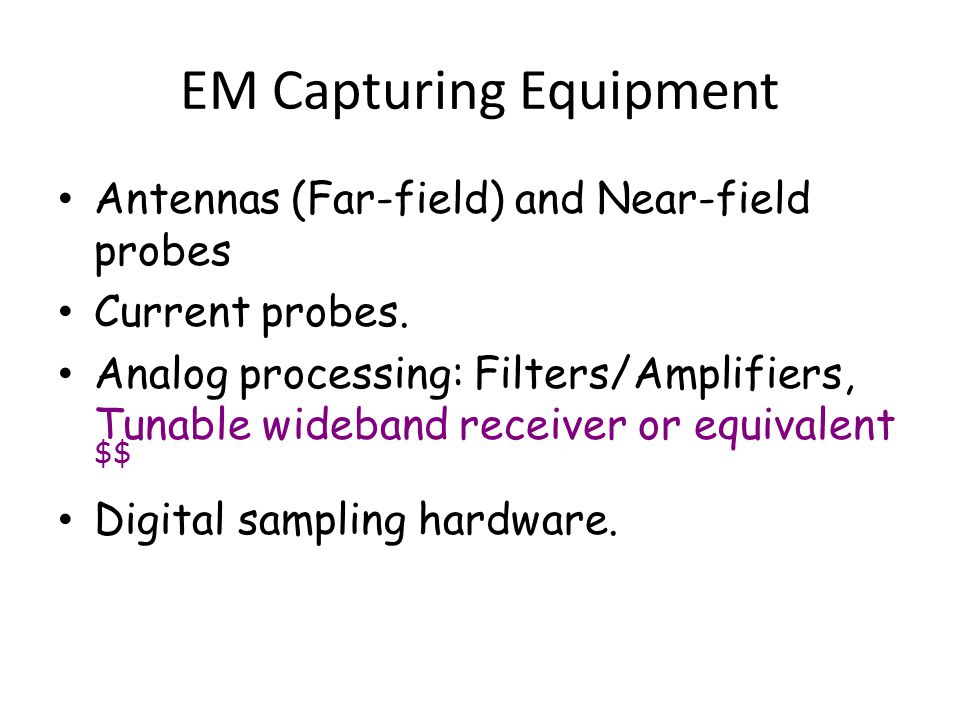 EM Capturing Equipment Antennas (Far-field) and Near-field probes Current probes.