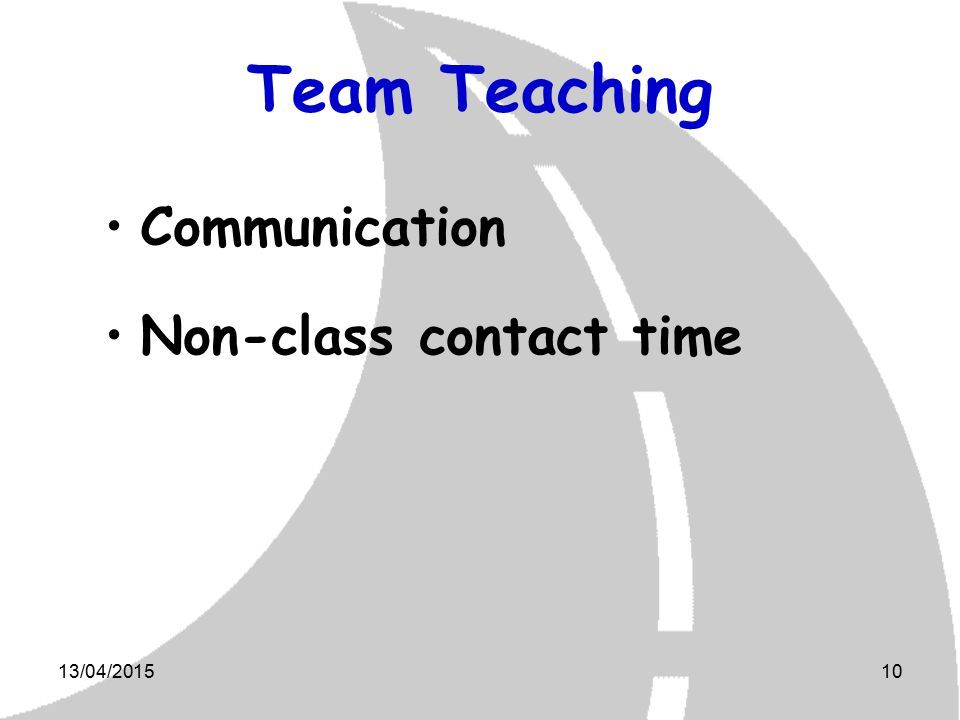13/04/201510 Team Teaching Communication Non-class contact time