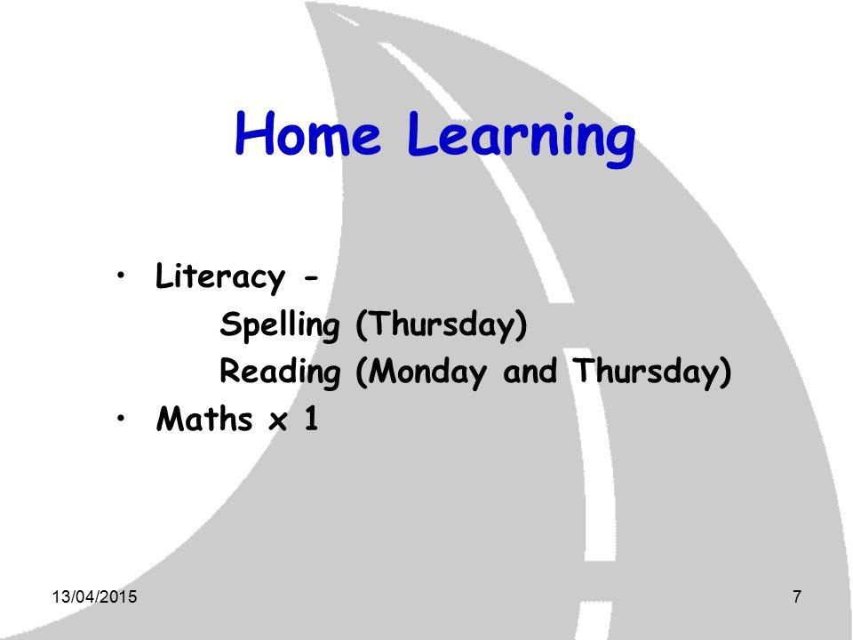 13/04/20157 Home Learning Literacy - Spelling (Thursday) Reading (Monday and Thursday) Maths x 1