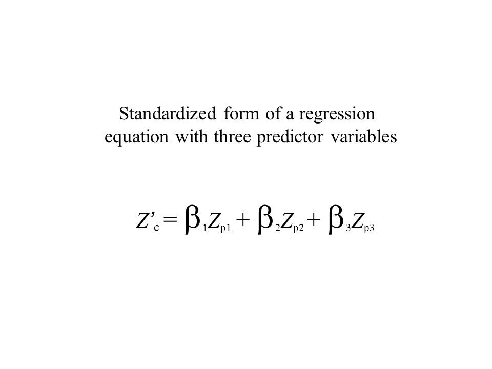 Z ' c =   Z p1 +   Z p2 +   Z p3 Standardized form of a regression equation with three predictor variables