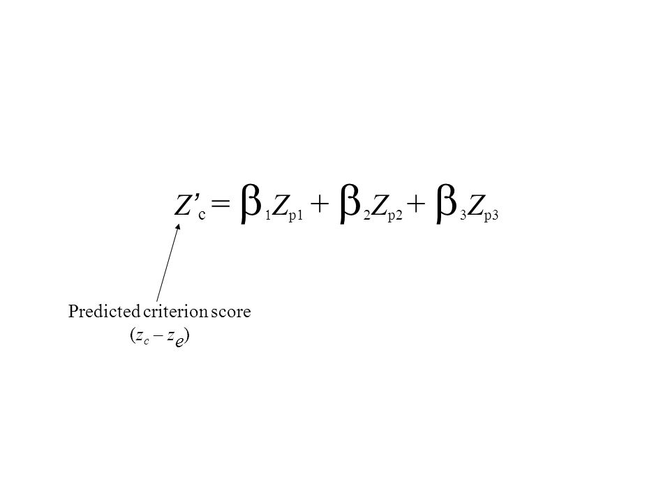 Z ' c =   Z p1 +   Z p2 +   Z p3 Predicted criterion score (z c – z e )