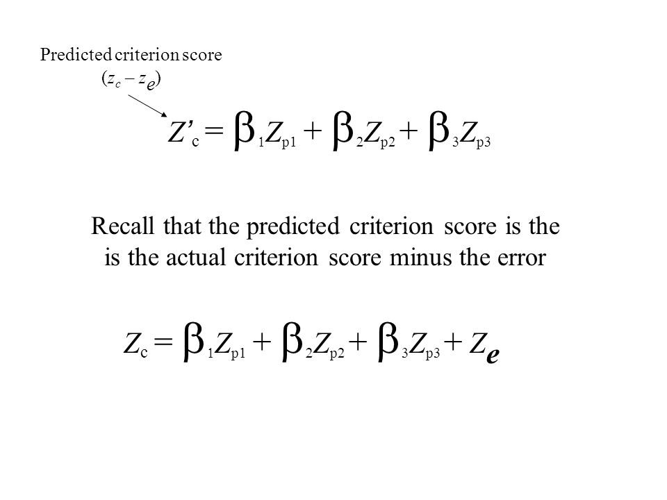 Z ' c =   Z p1 +   Z p2 +   Z p3 Predicted criterion score (z c – z e ) Recall that the predicted criterion score is the is the actual criterion