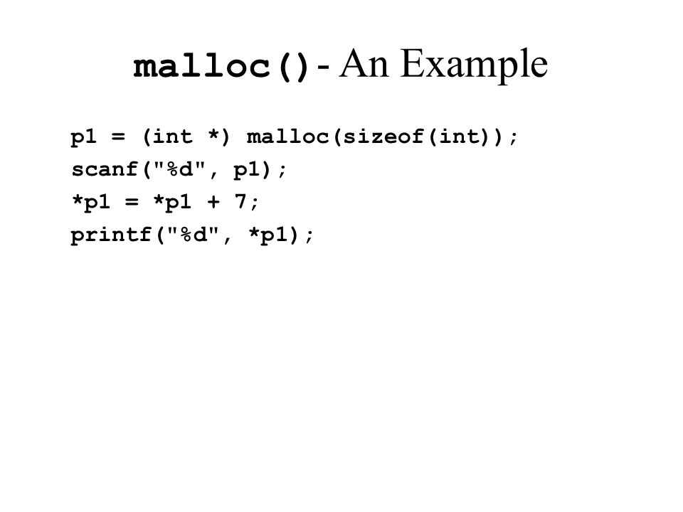 malloc() - An Example p1 = (int *) malloc(sizeof(int)); scanf(