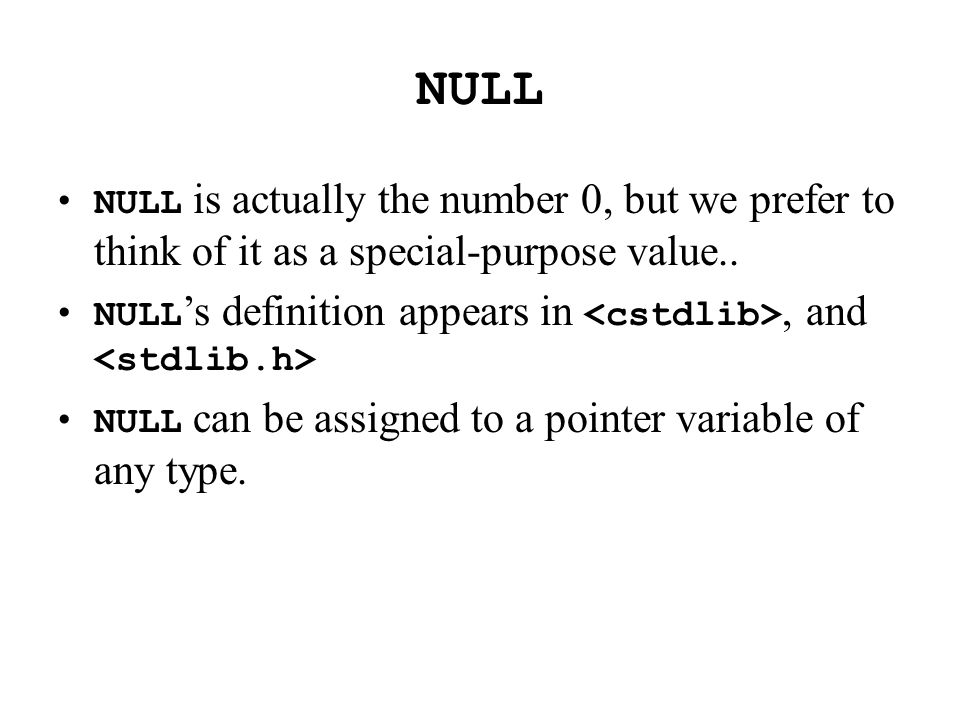 NULL NULL is actually the number 0, but we prefer to think of it as a special-purpose value.. NULL 's definition appears in, and NULL can be assigned