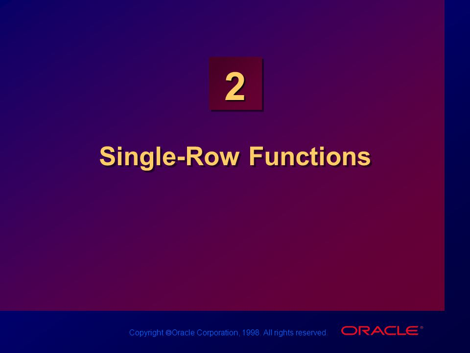 Copyright  Oracle Corporation, 1998. All rights reserved. 2 Single-Row Functions