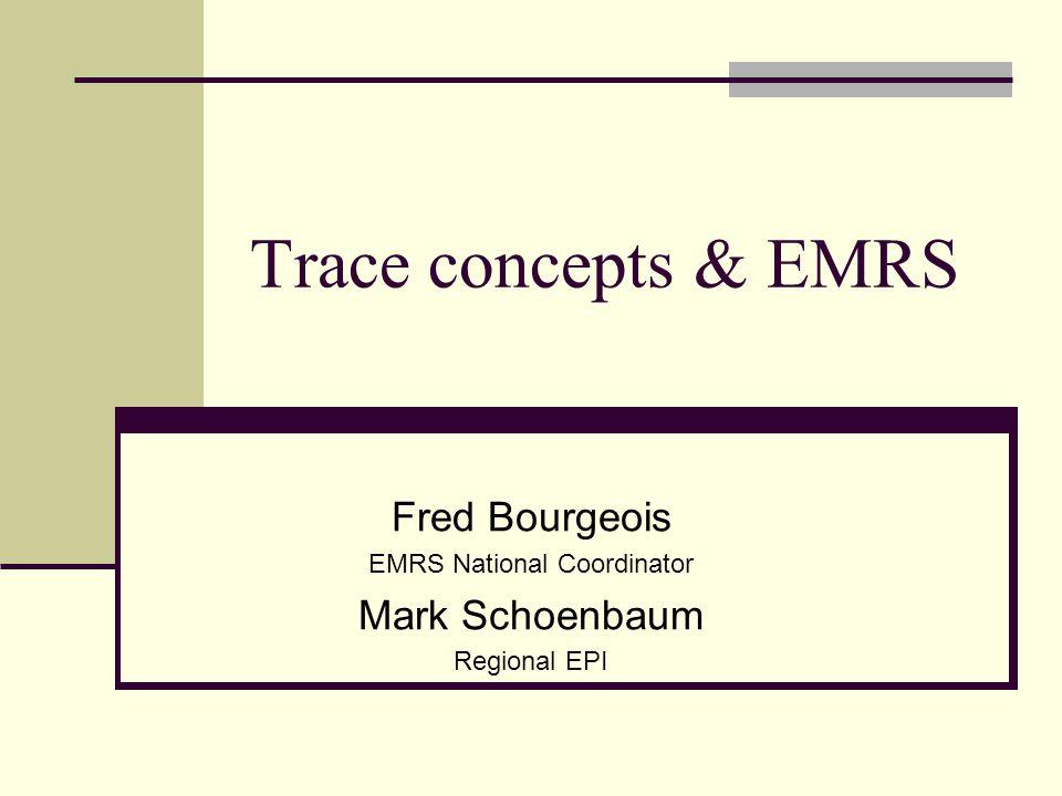Trace concepts & EMRS Fred Bourgeois EMRS National Coordinator Mark Schoenbaum Regional EPI