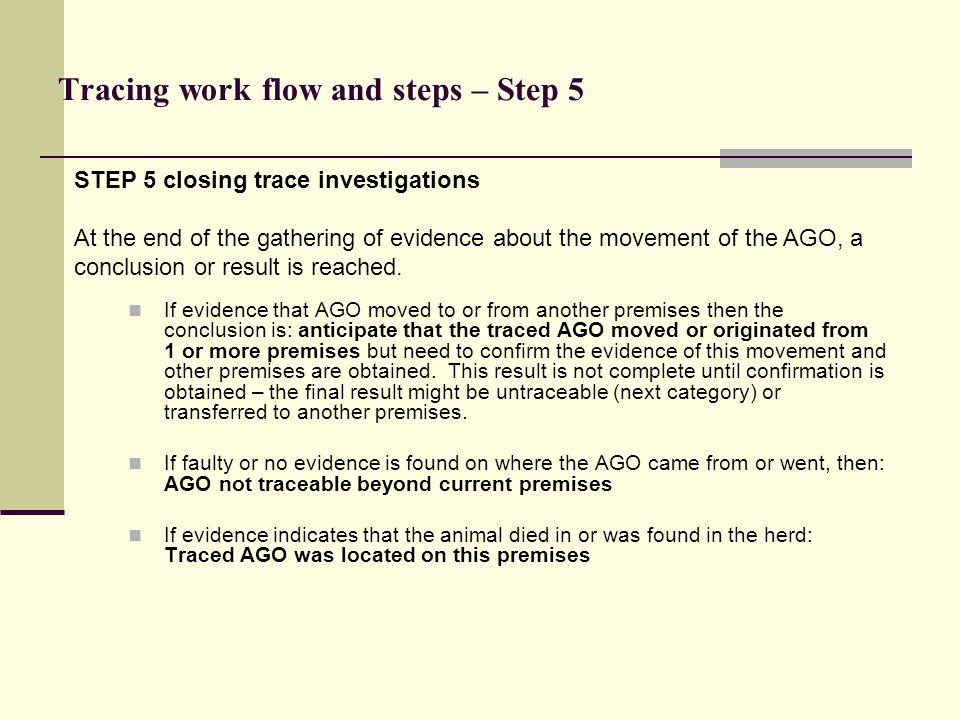 STEP 5 closing trace investigations At the end of the gathering of evidence about the movement of the AGO, a conclusion or result is reached. Tracing