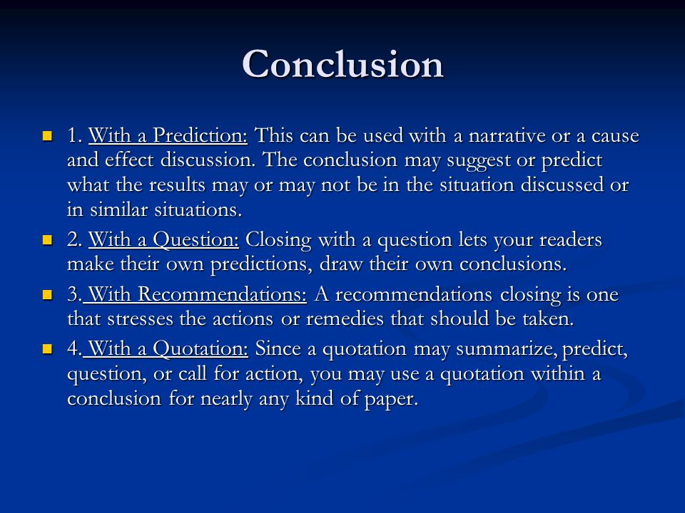 Conclusion 1. With a Prediction: This can be used with a narrative or a cause and effect discussion. The conclusion may suggest or predict what the re