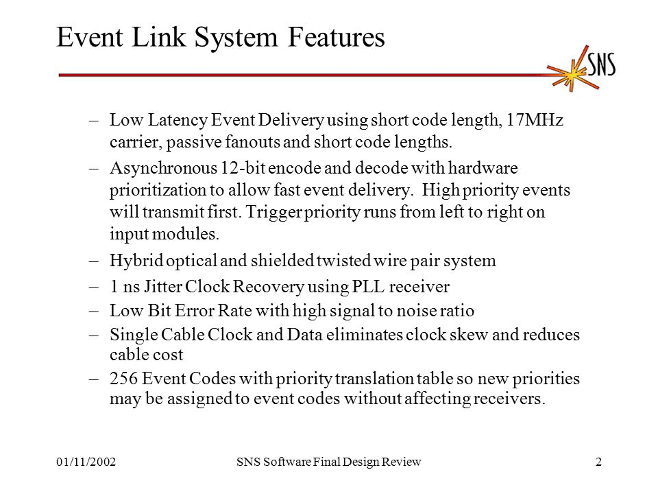 01/11/2002SNS Software Final Design Review2 Event Link System Features –Low Latency Event Delivery using short code length, 17MHz carrier, passive fanouts and short code lengths.