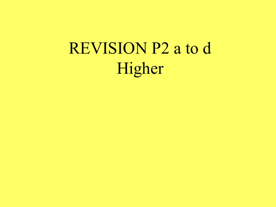 REVISION P2 a to d Higher