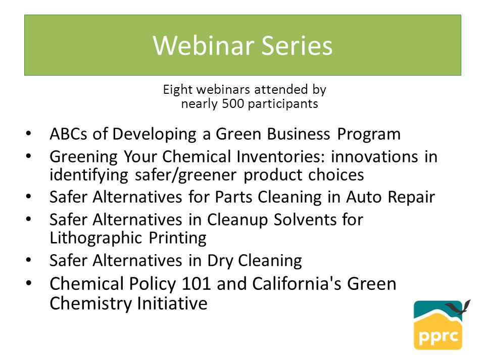 Webinar Series ABCs of Developing a Green Business Program Greening Your Chemical Inventories: innovations in identifying safer/greener product choice