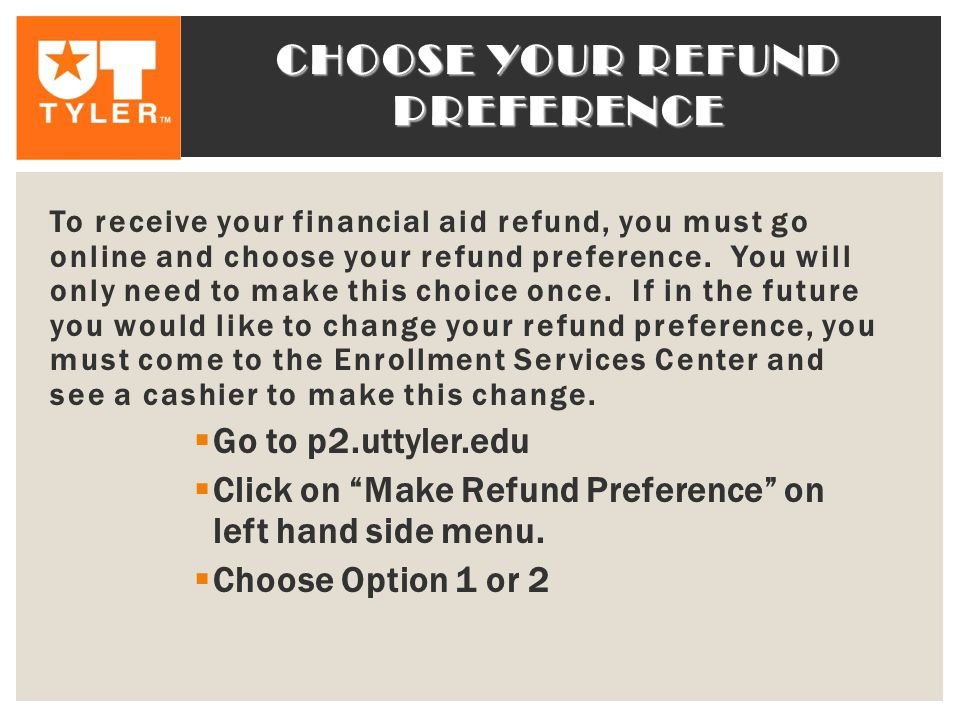 CHOOSE YOUR REFUND PREFERENCE To receive your financial aid refund, you must go online and choose your refund preference.