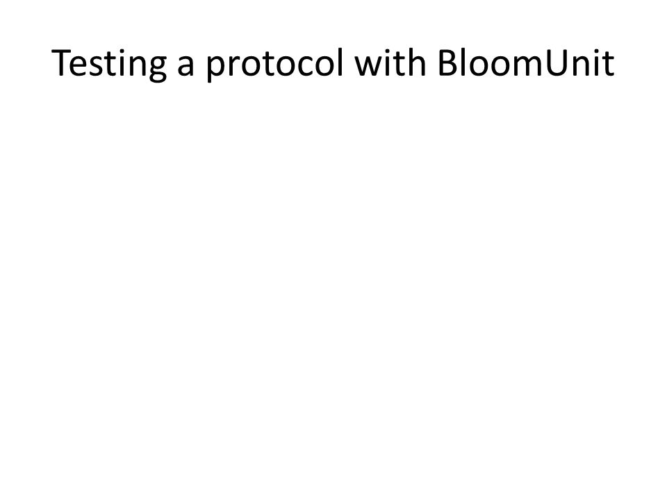Testing a protocol with BloomUnit