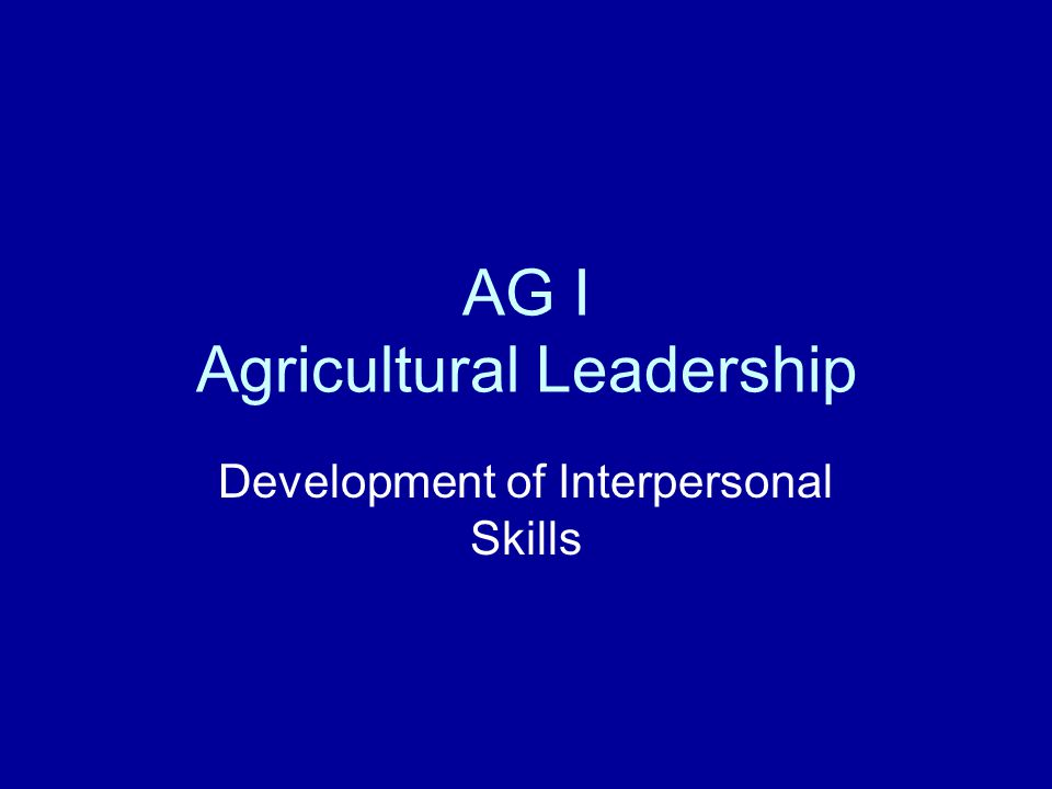 AG I Agricultural Leadership Development of Interpersonal Skills