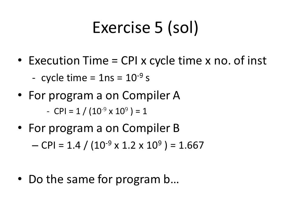 Exercise 5 (sol) Execution Time = CPI x cycle time x no.