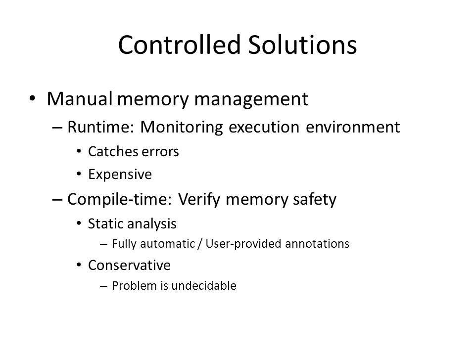 Automatic Memory Management Exploit global knowledge – Hard to de-allocate based on local reasoning Simplifies code, Reduce coupling, Reduces errors, costs Sensitive & Chaotic (Locality, Program)
