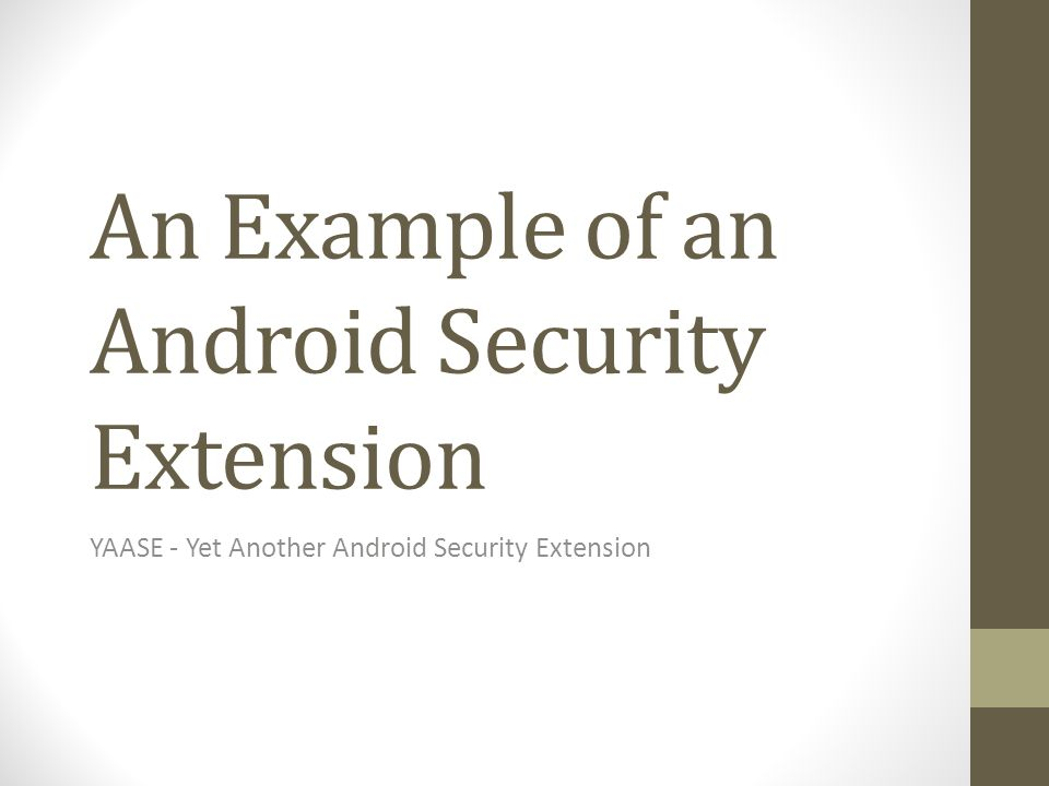 An Example of an Android Security Extension YAASE - Yet Another Android Security Extension