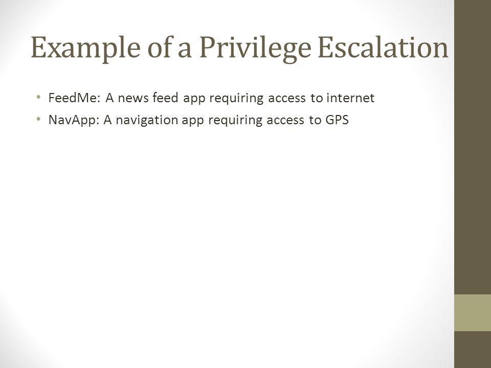 Example of a Privilege Escalation FeedMe: A news feed app requiring access to internet NavApp: A navigation app requiring access to GPS