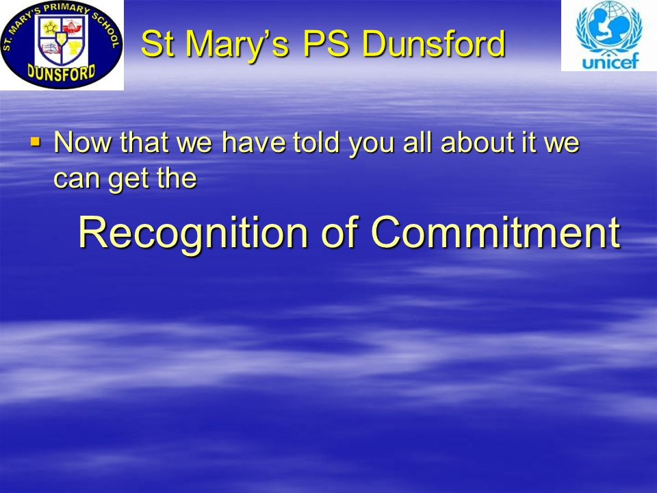 St Mary's PS Dunsford St Mary's PS Dunsford  Now that we have told you all about it we can get the Recognition of Commitment Recognition of Commitment