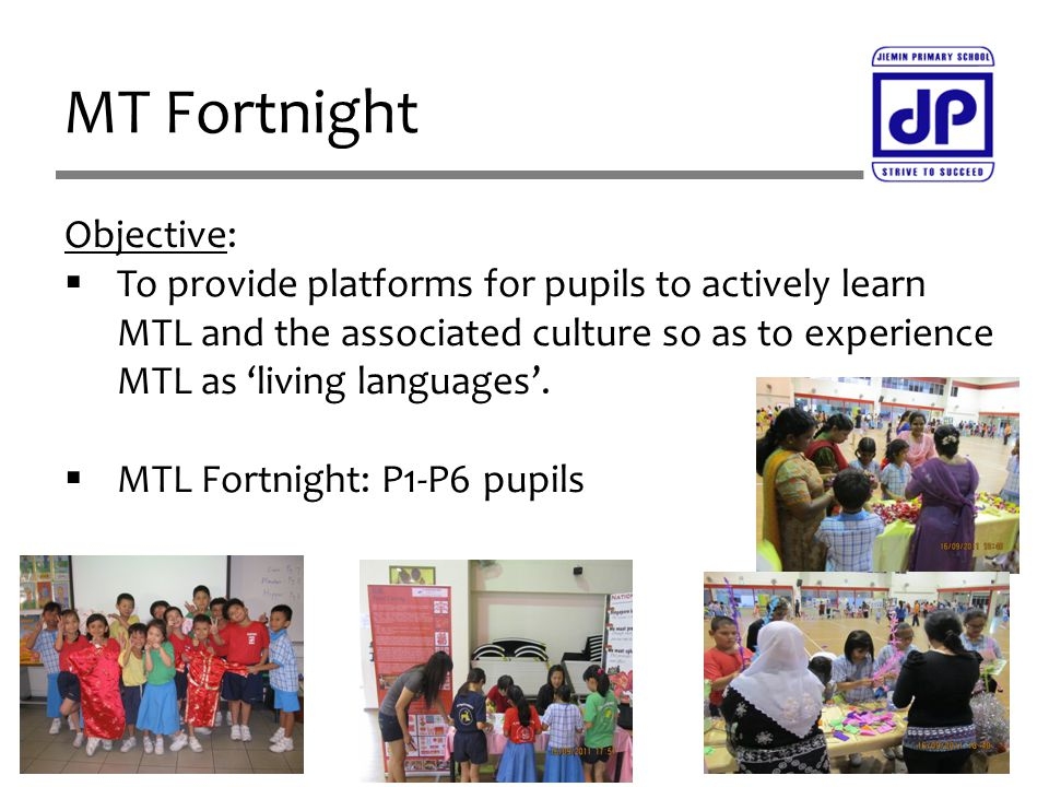 MT Fortnight Objective:  To provide platforms for pupils to actively learn MTL and the associated culture so as to experience MTL as 'living language