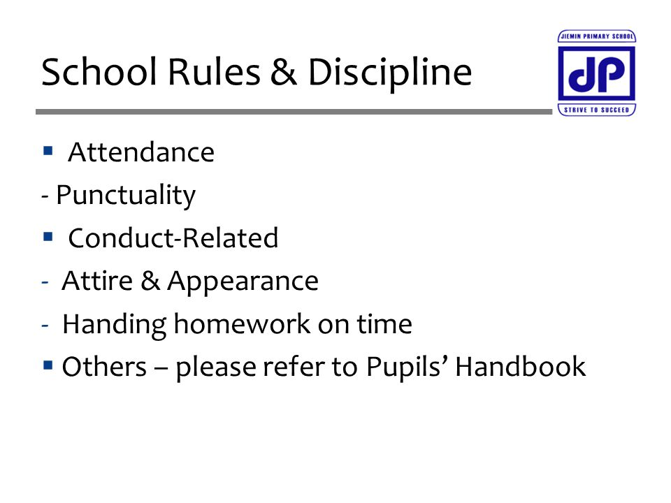  Attendance - Punctuality  Conduct-Related -Attire & Appearance -Handing homework on time  Others – please refer to Pupils' Handbook School Rules &