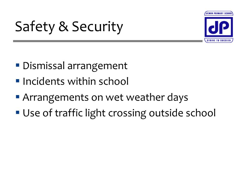  Dismissal arrangement  Incidents within school  Arrangements on wet weather days  Use of traffic light crossing outside school Safety & Security