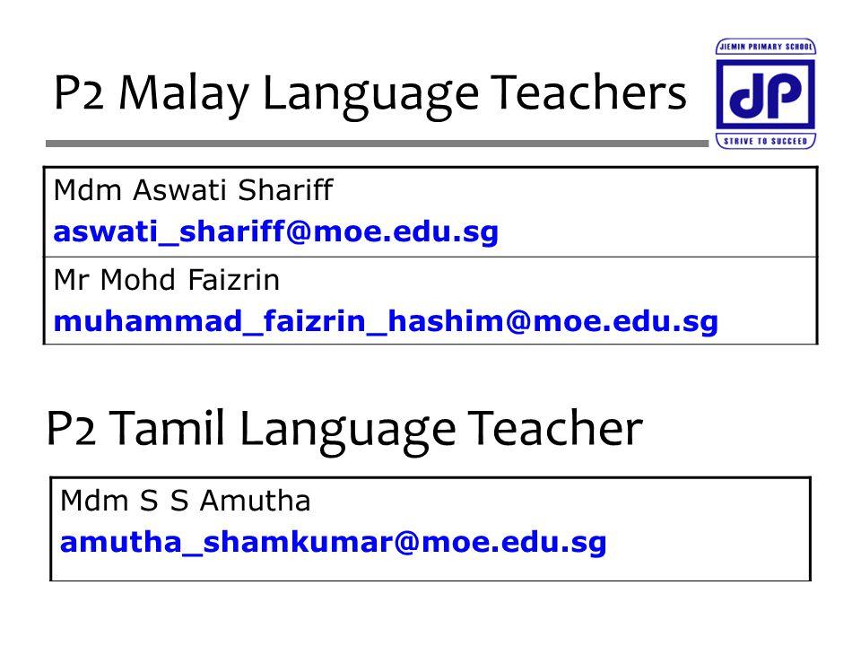 P2 Malay Language Teachers Mdm Aswati Shariff aswati_shariff@moe.edu.sg Mr Mohd Faizrin muhammad_faizrin_hashim@moe.edu.sg P2 Tamil Language Teacher Mdm S S Amutha amutha_shamkumar@moe.edu.sg