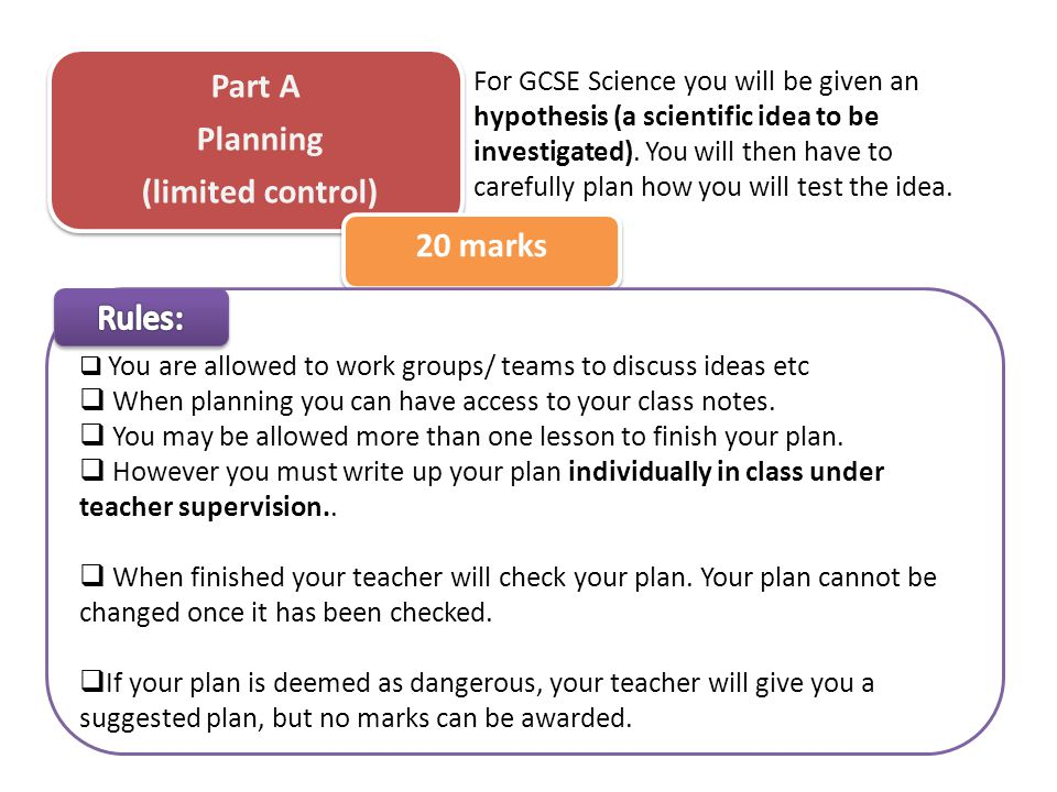 For GCSE Science you will be given an hypothesis (a scientific idea to be investigated).