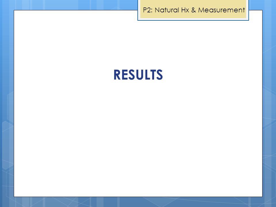 RESULTS P2: Natural Hx & Measurement
