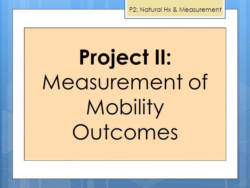 P2: Natural Hx & Measurement Project I: Evaluating Needs & Experiences Project II: Measurement of Mobility Outcomes Project V: Wheelchair Skills Progr