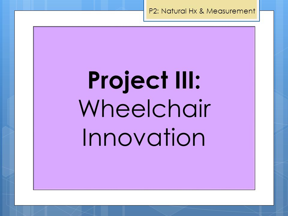 P2: Natural Hx & Measurement Project I: Evaluating Needs & Experiences Project II: Measurement of Mobility Outcomes Project V: Wheelchair Skills Program For Powered Mobility Project IV: Data Logger Project III: Wheelchair Innovation Project III: Wheelchair Innovation
