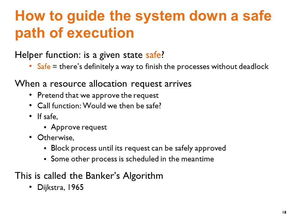 18 How to guide the system down a safe path of execution Helper function: is a given state safe.
