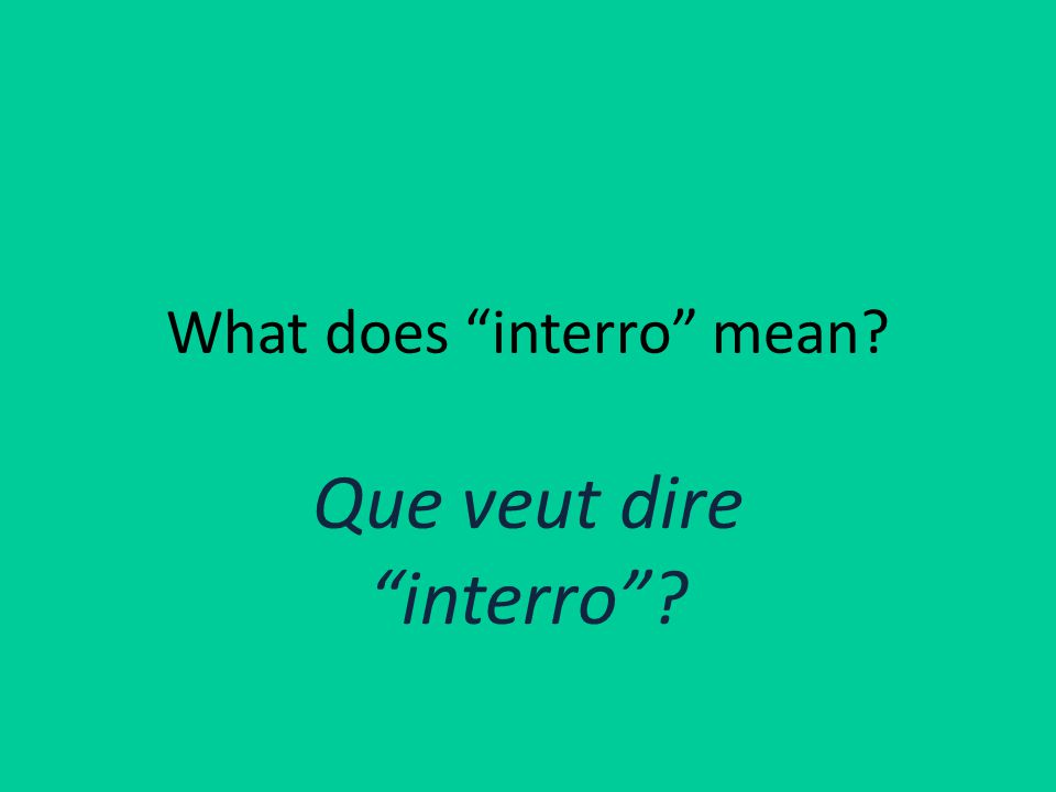 What does interro mean Que veut dire interro