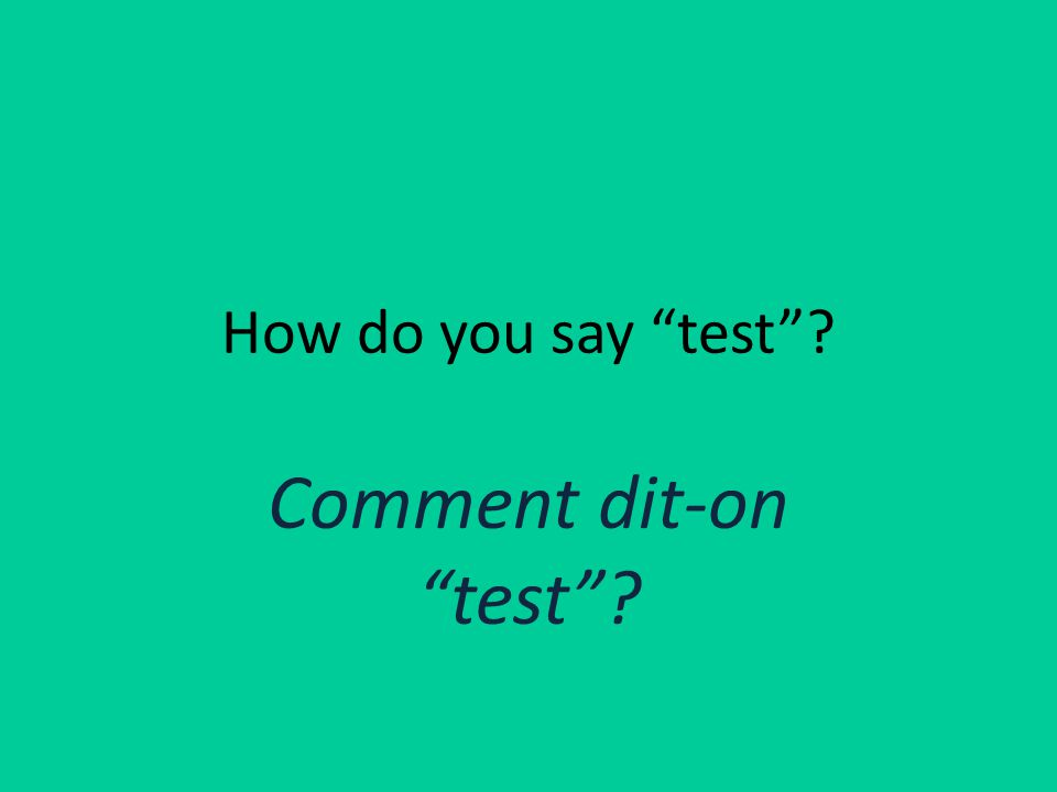 How do you say test Comment dit-on test