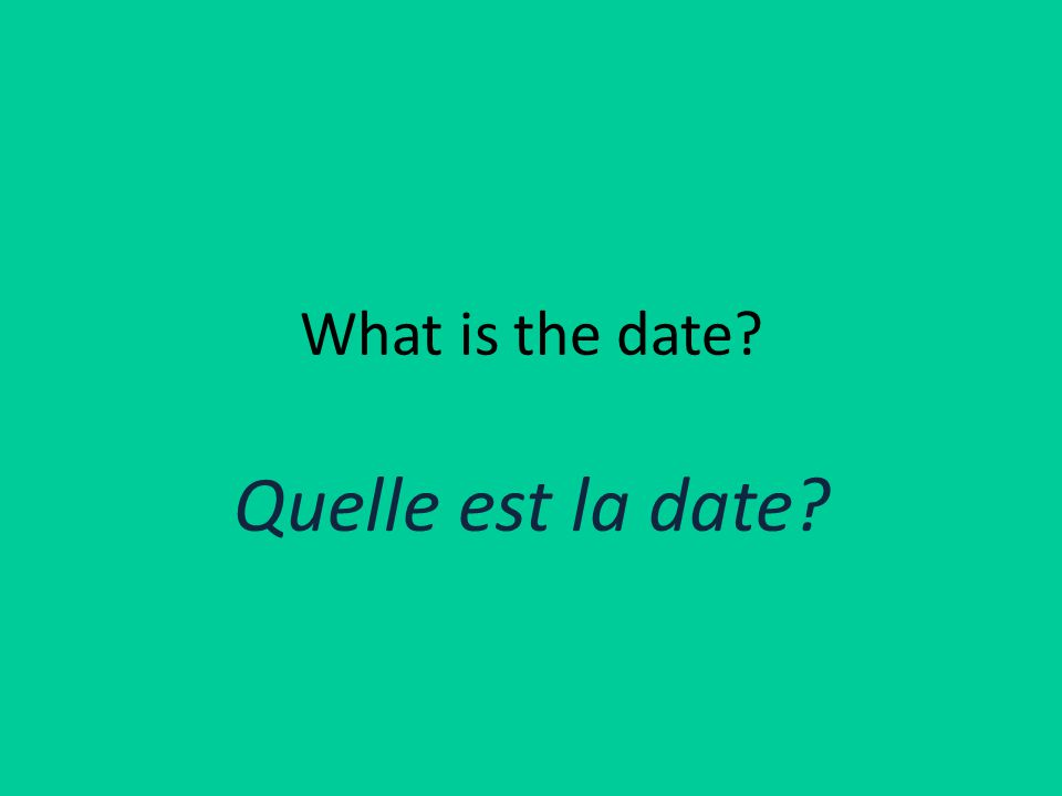 What is the date Quelle est la date