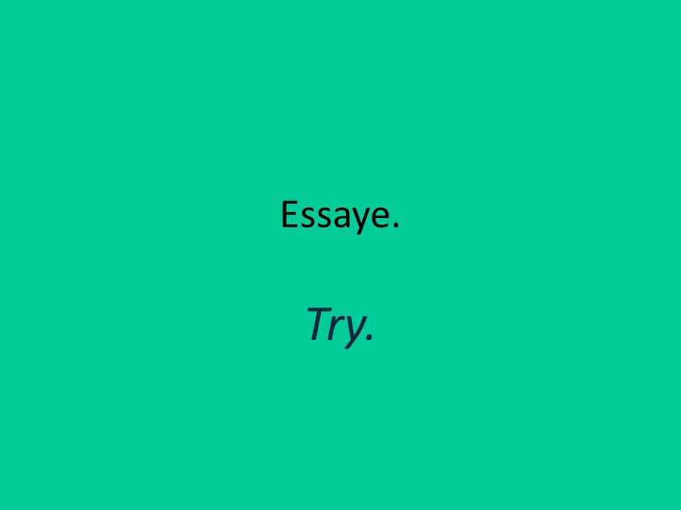 Essaye. Try.