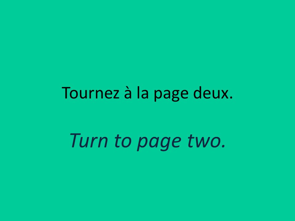 Tournez à la page deux. Turn to page two.