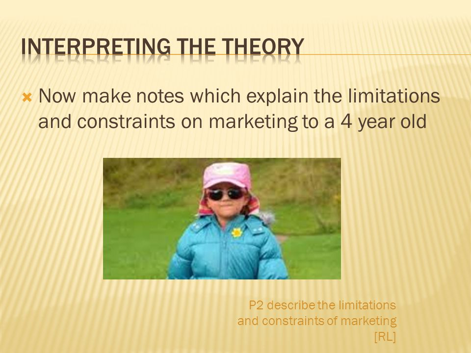  Now make notes which explain the limitations and constraints on marketing to a 4 year old P2 describe the limitations and constraints of marketing [