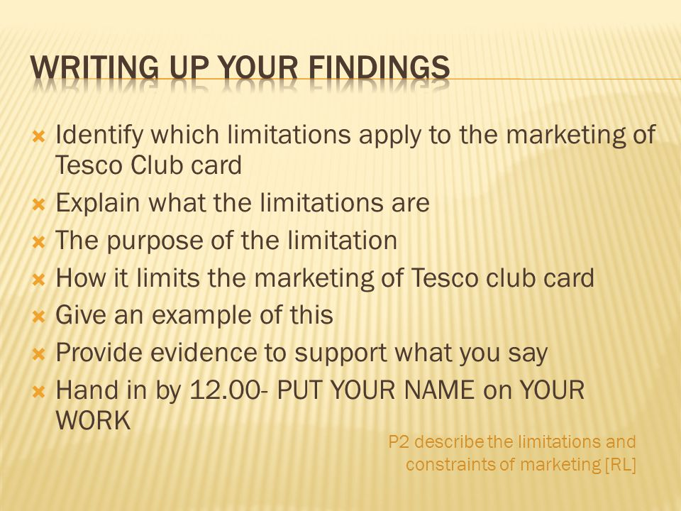  Identify which limitations apply to the marketing of Tesco Club card  Explain what the limitations are  The purpose of the limitation  How it lim