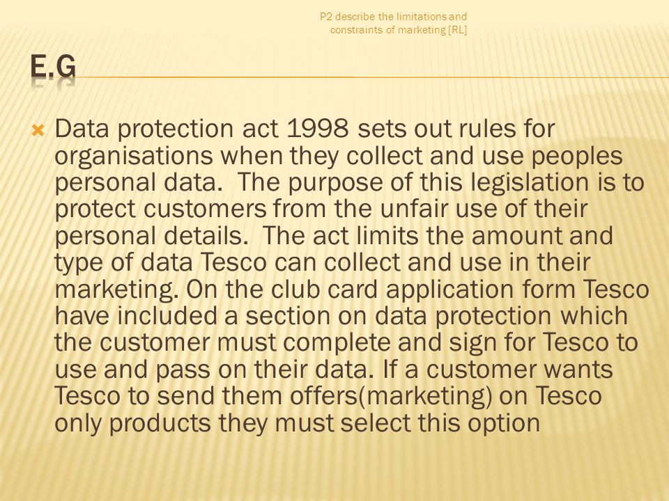  Data protection act 1998 sets out rules for organisations when they collect and use peoples personal data. The purpose of this legislation is to pro